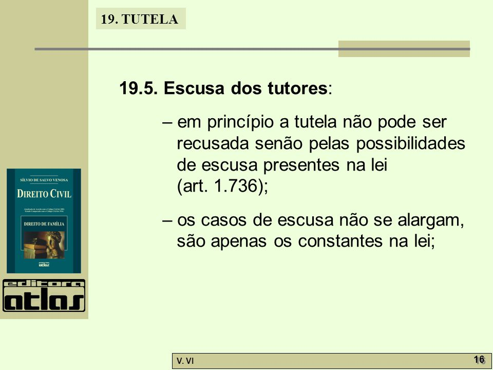 19.5. Escusa dos tutores: – em princípio a tutela não pode ser recusada senão pelas possibilidades de escusa presentes na lei.