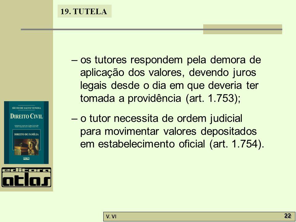 – os tutores respondem pela demora de aplicação dos valores, devendo juros legais desde o dia em que deveria ter tomada a providência (art. 1.753);