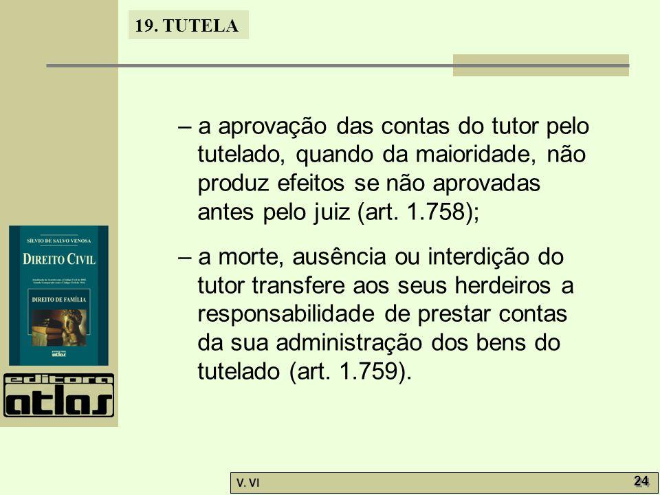 – a aprovação das contas do tutor pelo tutelado, quando da maioridade, não produz efeitos se não aprovadas antes pelo juiz (art. 1.758);