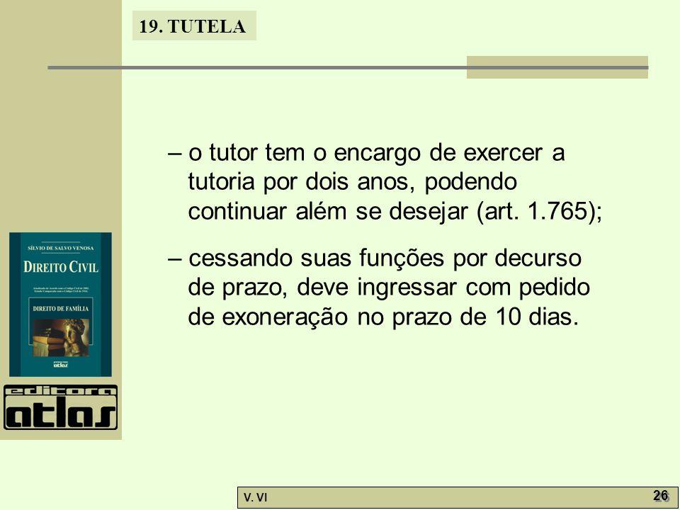 – o tutor tem o encargo de exercer a tutoria por dois anos, podendo continuar além se desejar (art. 1.765);