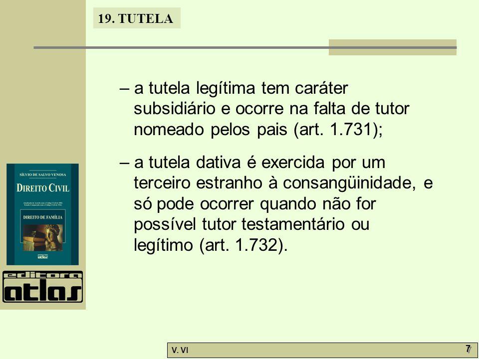 – a tutela legítima tem caráter subsidiário e ocorre na falta de tutor nomeado pelos pais (art. 1.731);