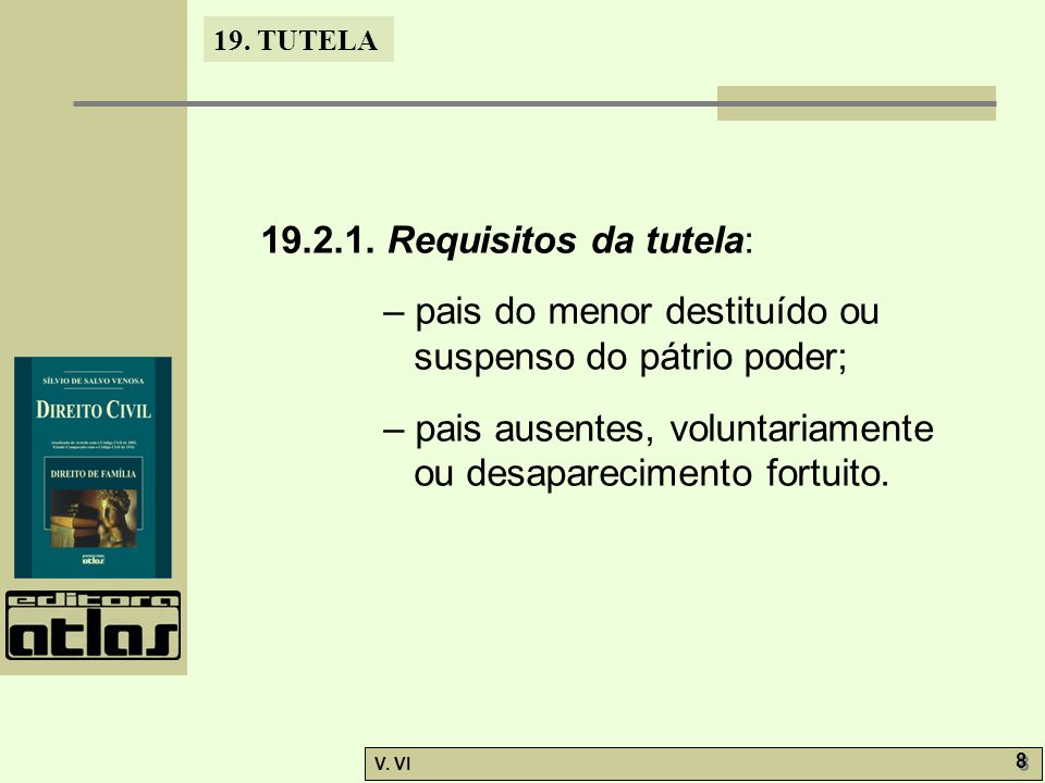 19.2.1. Requisitos da tutela: – pais do menor destituído ou suspenso do pátrio poder;