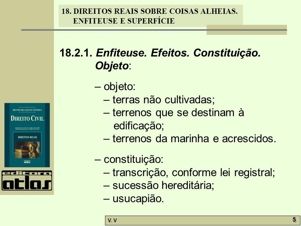 18.2.1. Enfiteuse. Efeitos. Constituição. Objeto: