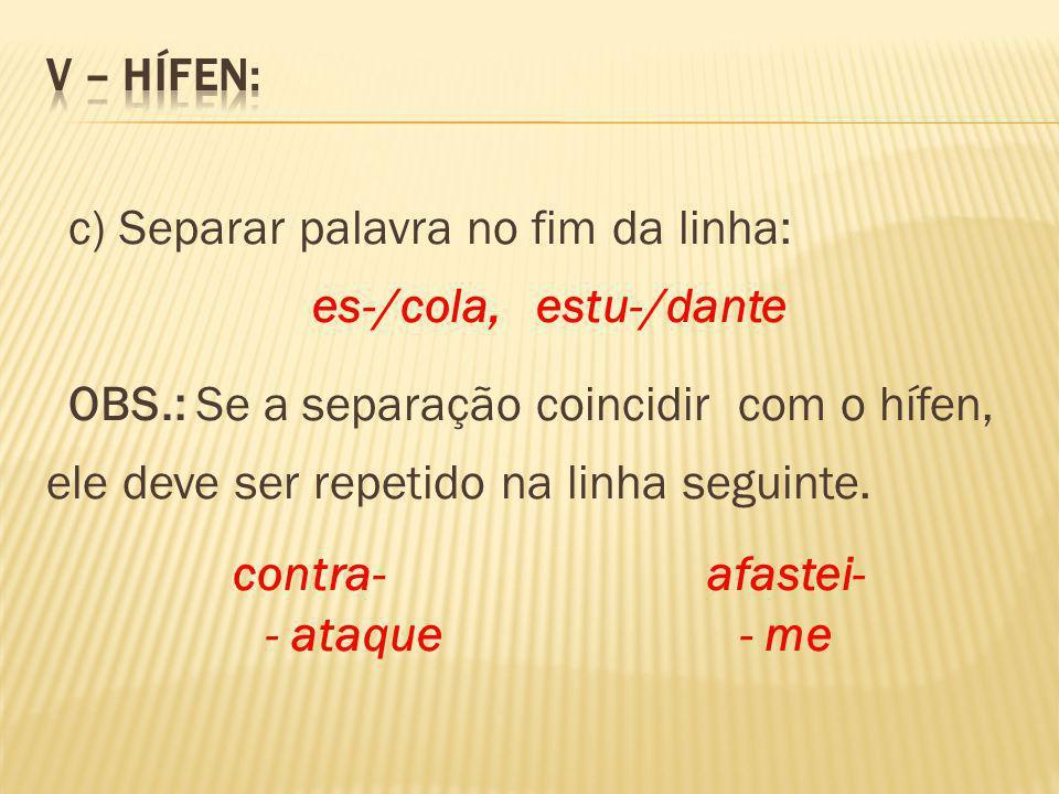 c) Separar palavra no fim da linha: es-/cola, estu-/dante