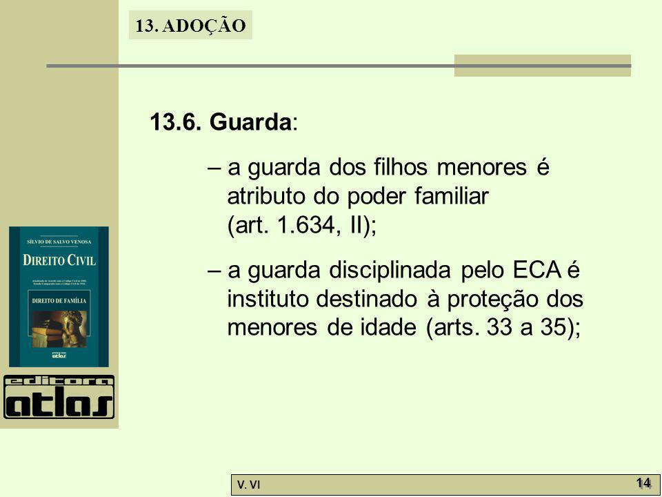 13.6. Guarda: – a guarda dos filhos menores é atributo do poder familiar. (art. 1.634, II);