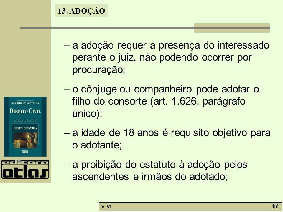 – a adoção requer a presença do interessado perante o juiz, não podendo ocorrer por procuração;