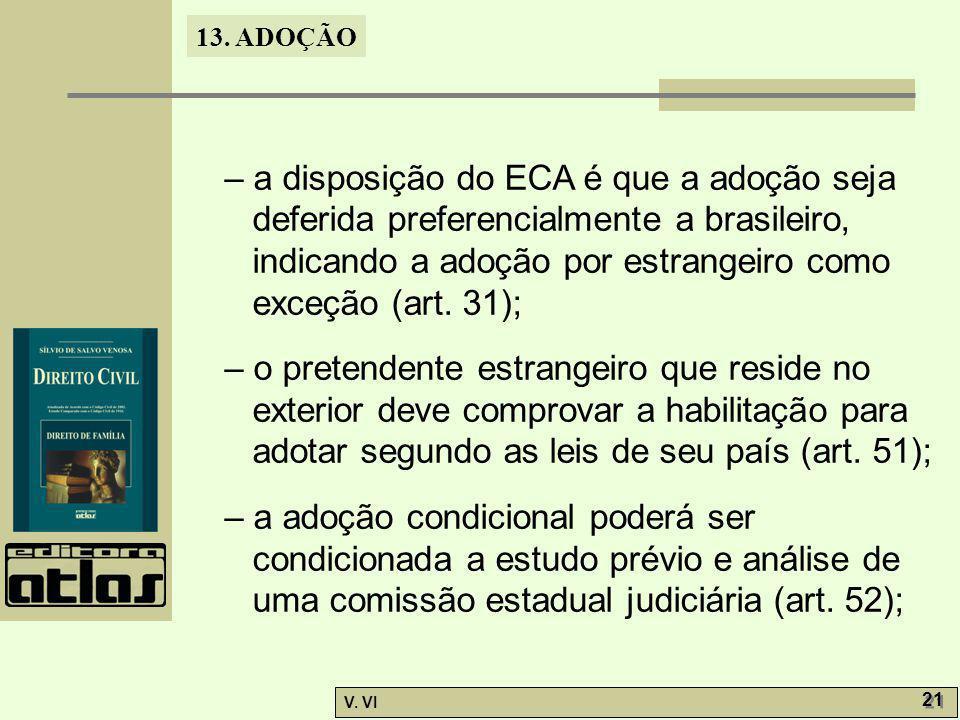– a disposição do ECA é que a adoção seja deferida preferencialmente a brasileiro, indicando a adoção por estrangeiro como exceção (art. 31);