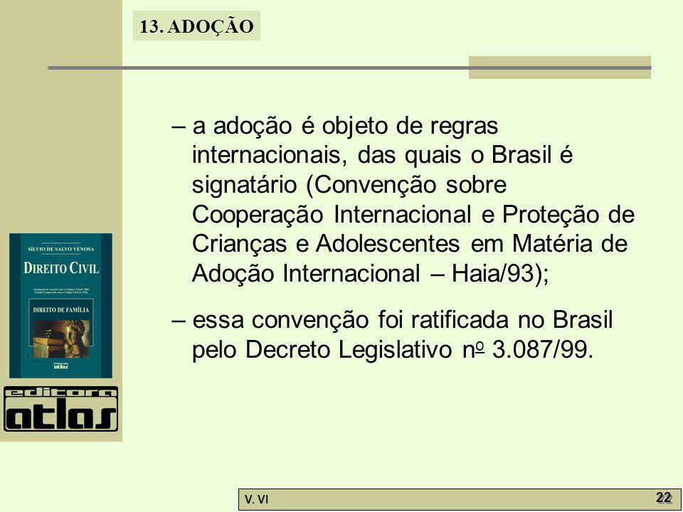 – a adoção é objeto de regras internacionais, das quais o Brasil é signatário (Convenção sobre Cooperação Internacional e Proteção de Crianças e Adolescentes em Matéria de Adoção Internacional – Haia/93);