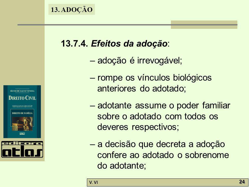 13.7.4. Efeitos da adoção: – adoção é irrevogável; – rompe os vínculos biológicos anteriores do adotado;