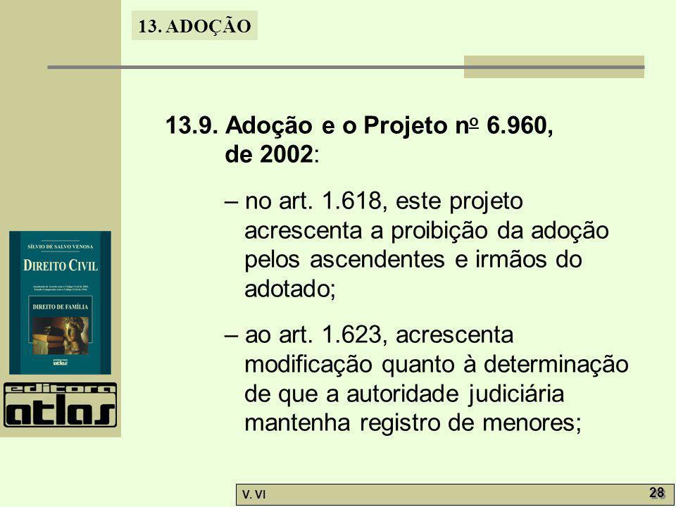 13.9. Adoção e o Projeto no 6.960, de 2002: – no art. 1.618, este projeto acrescenta a proibição da adoção pelos ascendentes e irmãos do adotado;