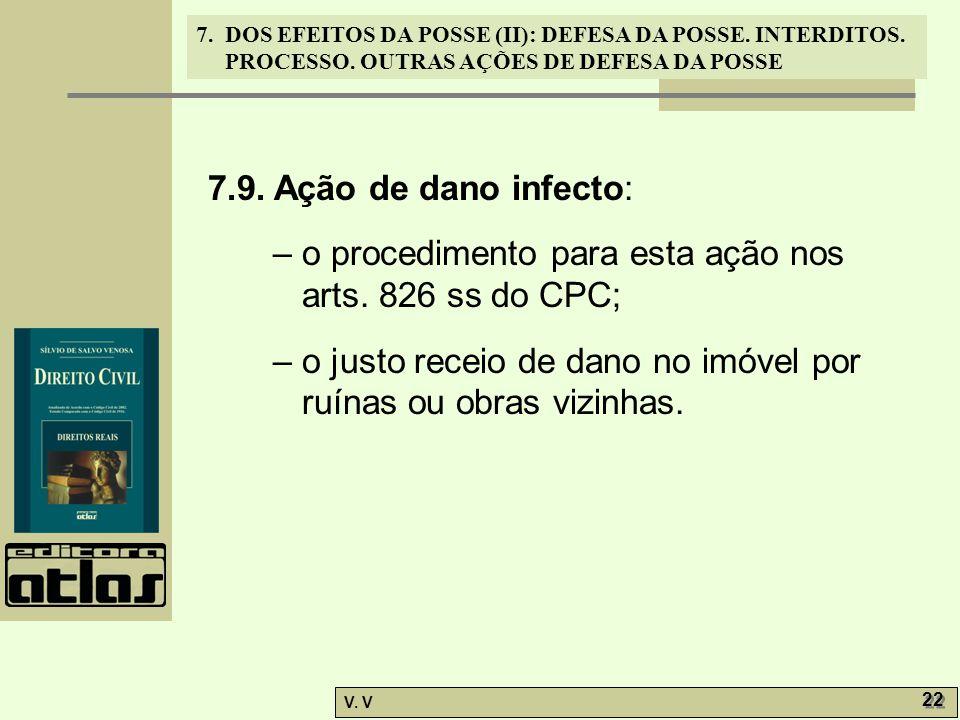 7.9. Ação de dano infecto: – o procedimento para esta ação nos arts. 826 ss do CPC;
