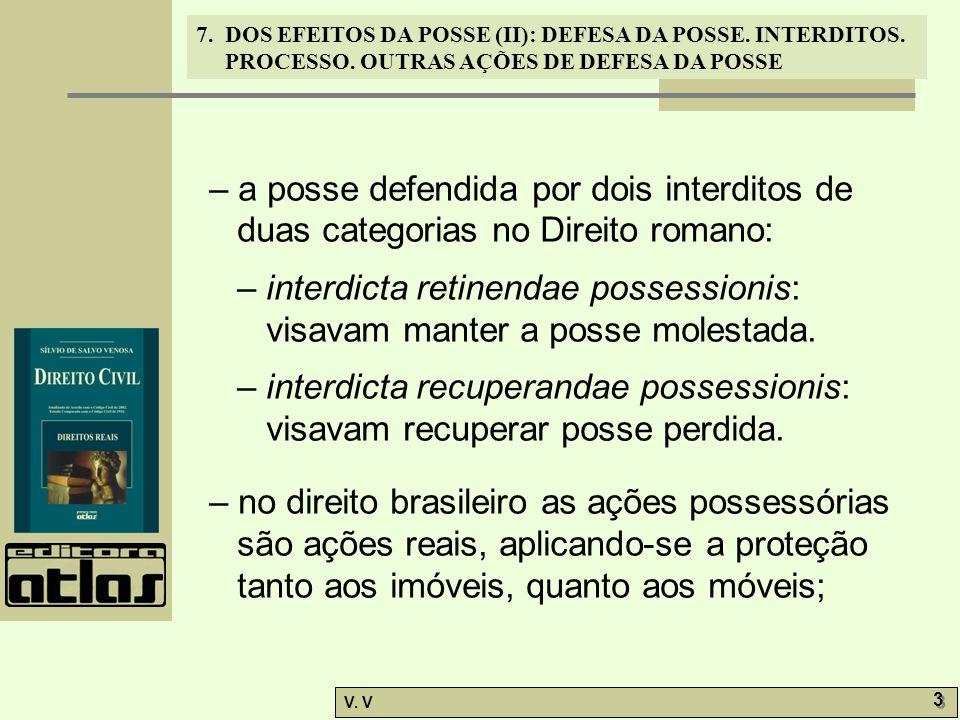 – a posse defendida por dois interditos de duas categorias no Direito romano: