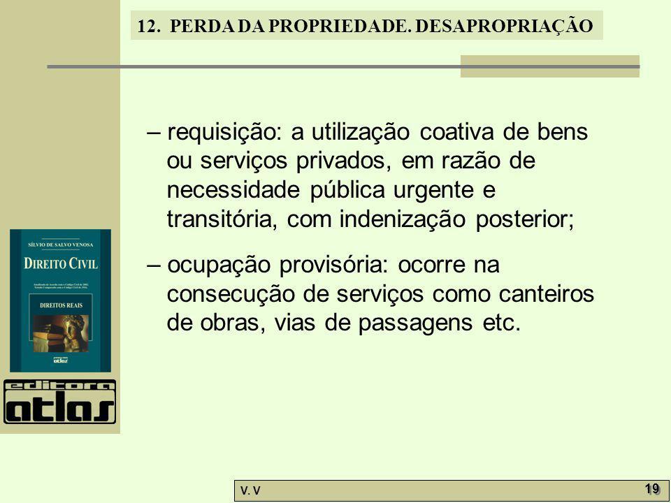 – requisição: a utilização coativa de bens ou serviços privados, em razão de necessidade pública urgente e transitória, com indenização posterior;