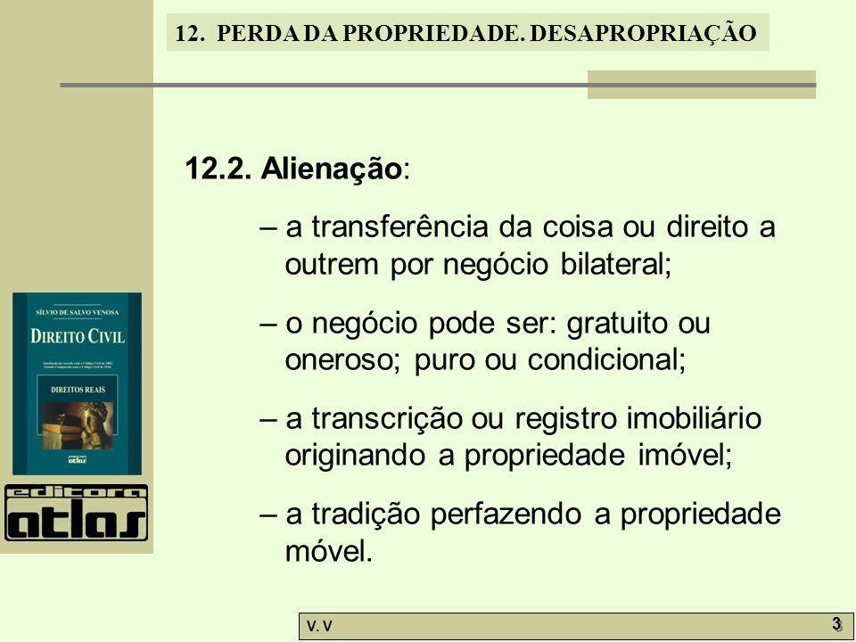 12.2. Alienação: – a transferência da coisa ou direito a outrem por negócio bilateral;