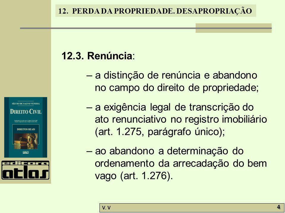 12.3. Renúncia: – a distinção de renúncia e abandono no campo do direito de propriedade;
