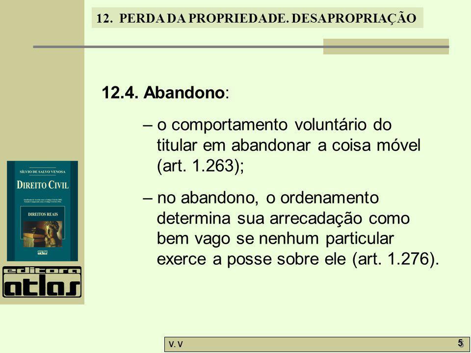 12.4. Abandono: – o comportamento voluntário do titular em abandonar a coisa móvel (art. 1.263);