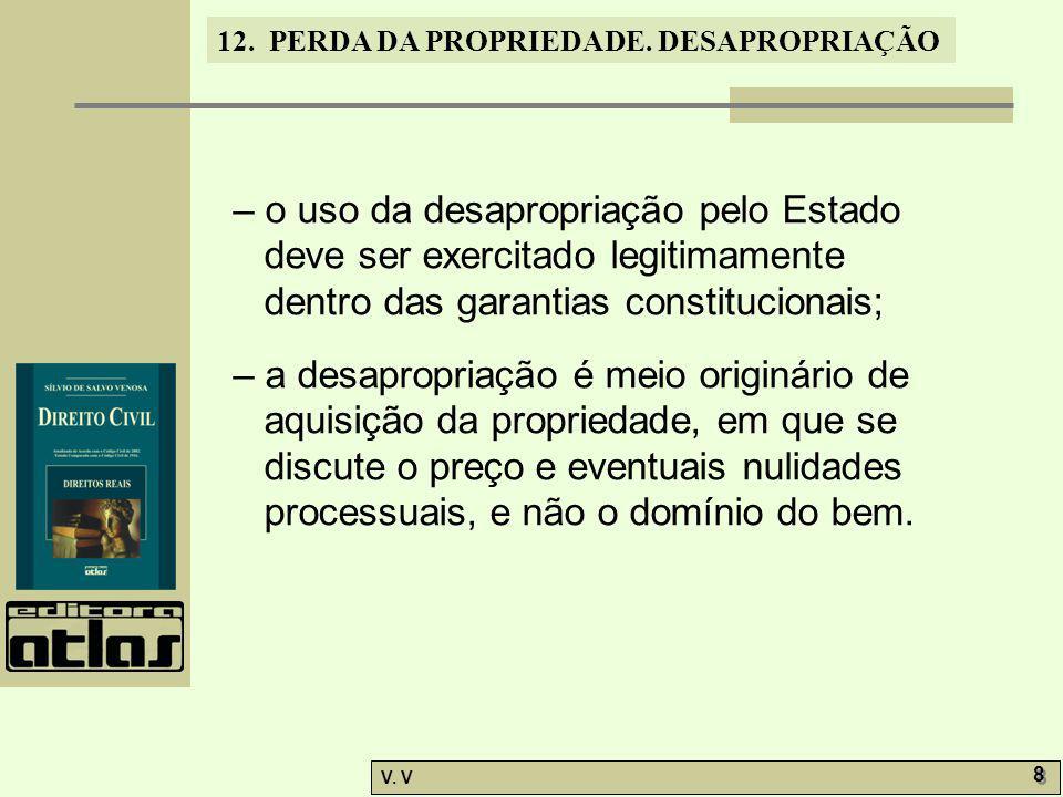 – o uso da desapropriação pelo Estado deve ser exercitado legitimamente dentro das garantias constitucionais;