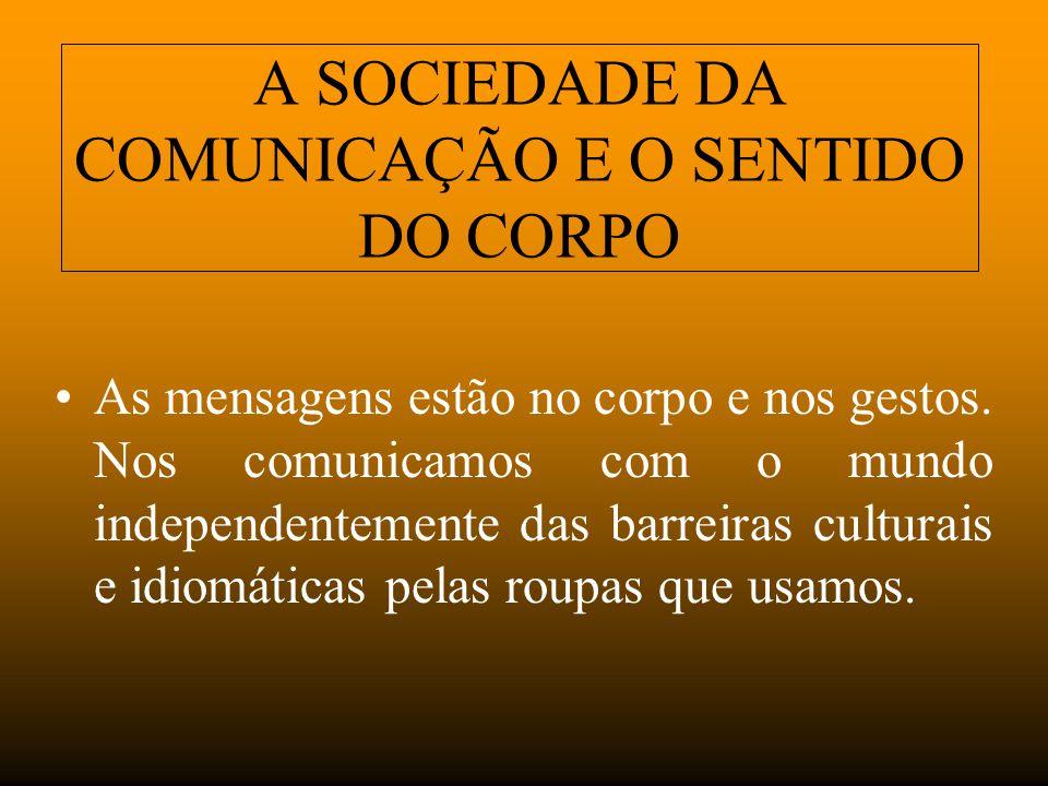A SOCIEDADE DA COMUNICAÇÃO E O SENTIDO DO CORPO