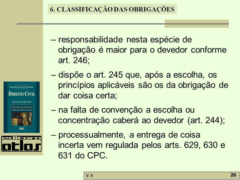 – responsabilidade nesta espécie de obrigação é maior para o devedor conforme art. 246;