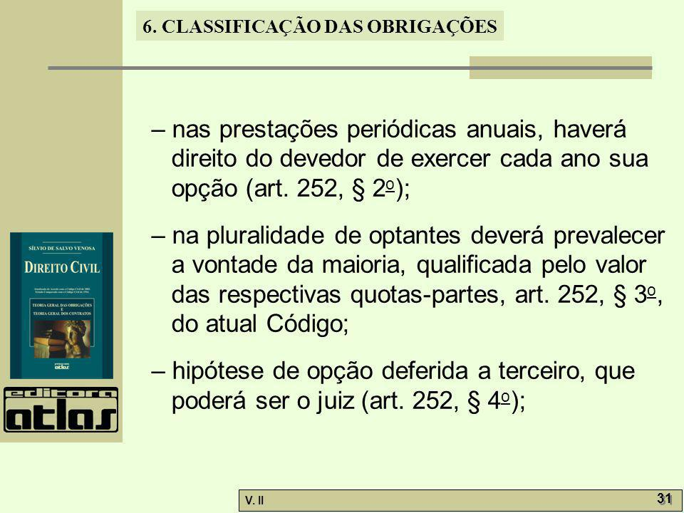 – nas prestações periódicas anuais, haverá direito do devedor de exercer cada ano sua opção (art. 252, § 2o);