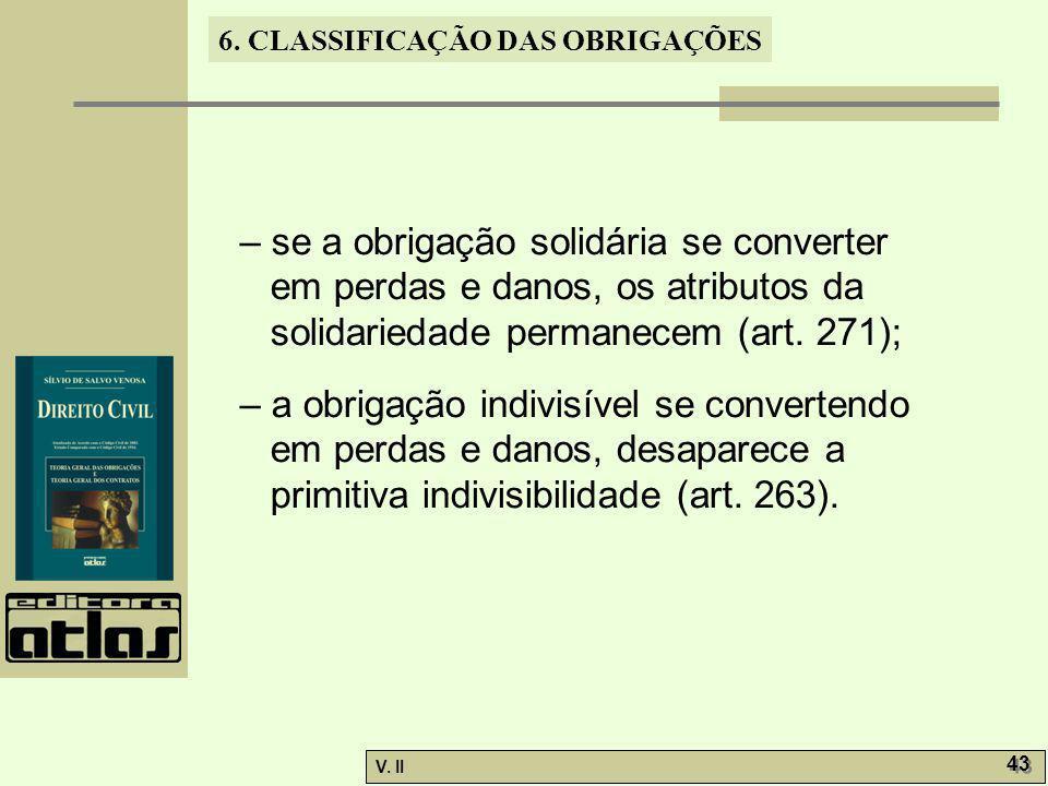 – se a obrigação solidária se converter em perdas e danos, os atributos da solidariedade permanecem (art. 271);
