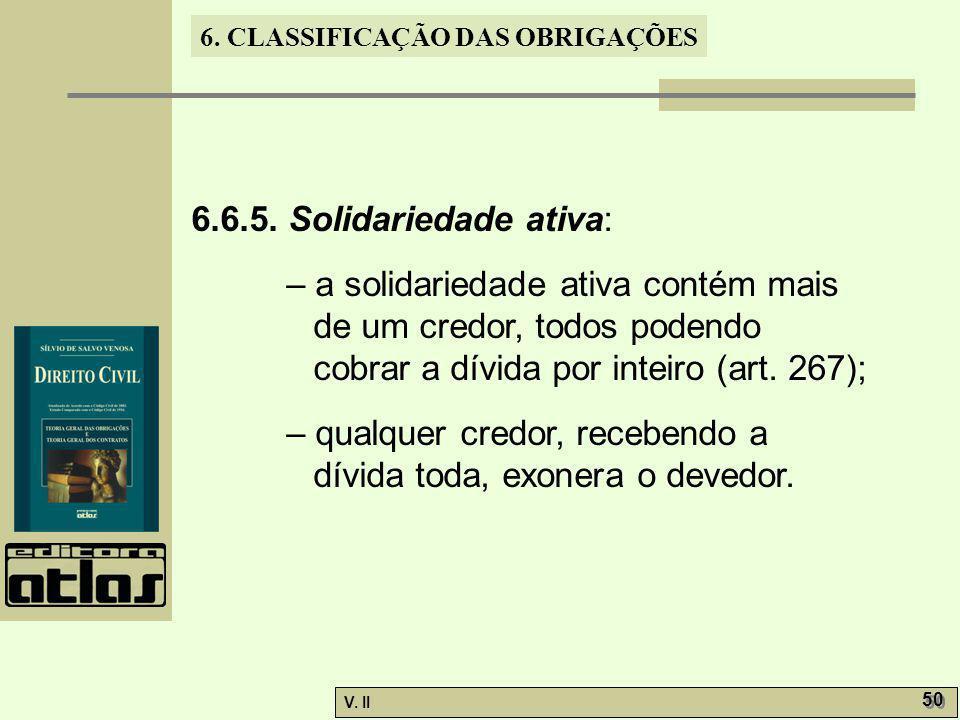 6.6.5. Solidariedade ativa: – a solidariedade ativa contém mais de um credor, todos podendo cobrar a dívida por inteiro (art. 267);