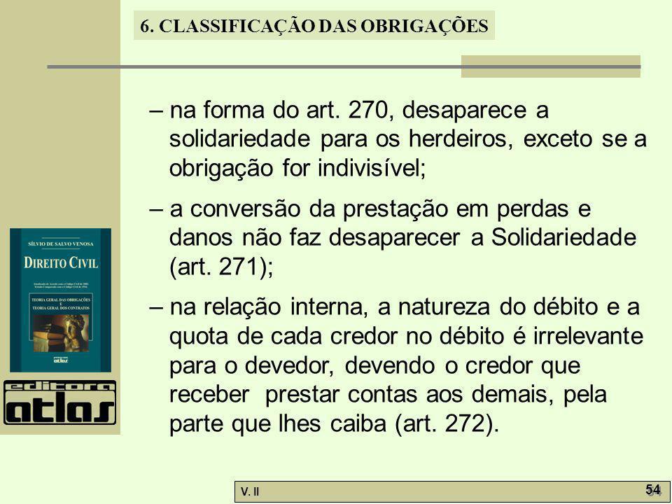 – na forma do art. 270, desaparece a solidariedade para os herdeiros, exceto se a obrigação for indivisível;