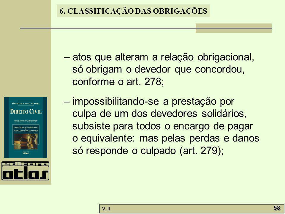 – atos que alteram a relação obrigacional, só obrigam o devedor que concordou, conforme o art. 278;