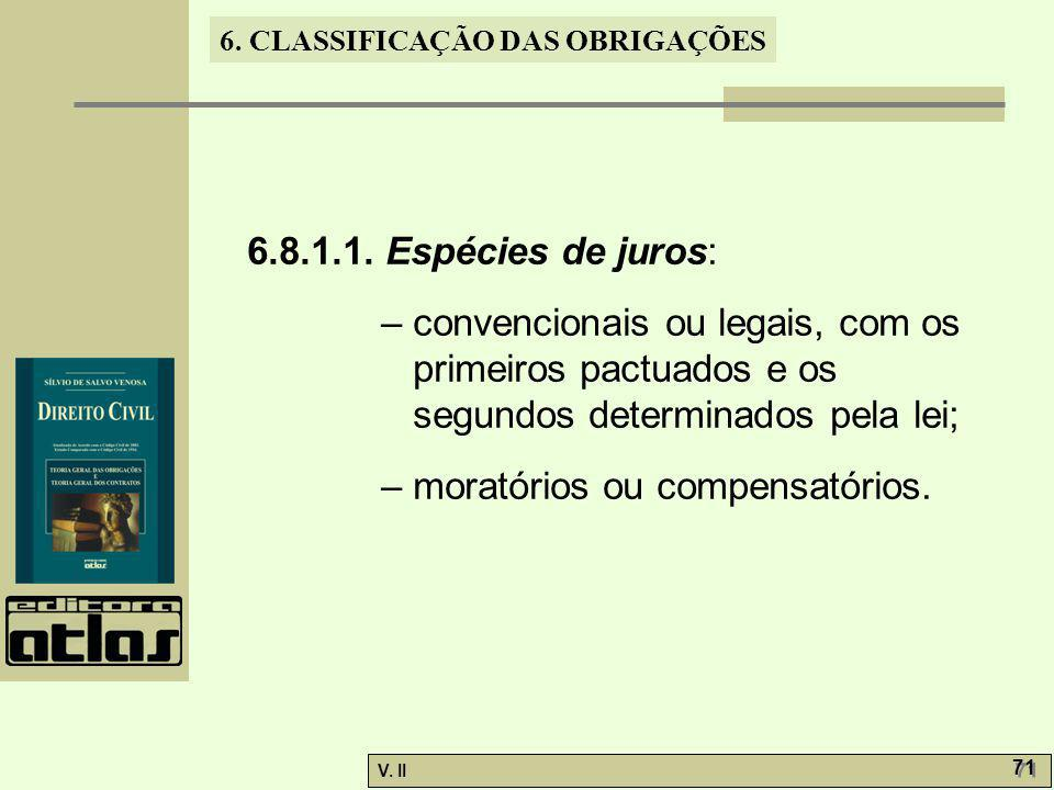 6.8.1.1. Espécies de juros: – convencionais ou legais, com os primeiros pactuados e os segundos determinados pela lei;