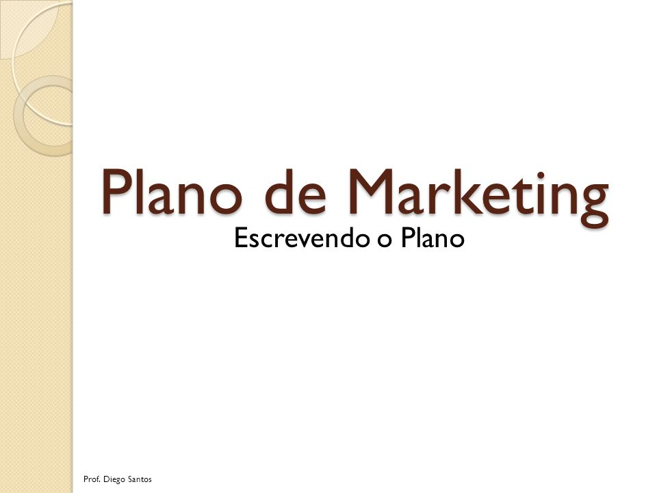 Plano de Marketing Escrevendo o Plano Prof. Diego Santos