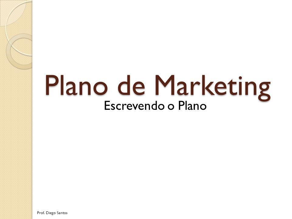 Plano de Marketing Escrevendo o Plano Prof. Diego Santos