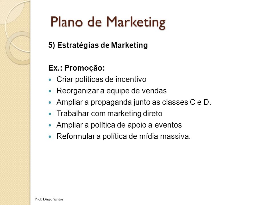 Plano de Marketing 5) Estratégias de Marketing Ex.: Promoção: