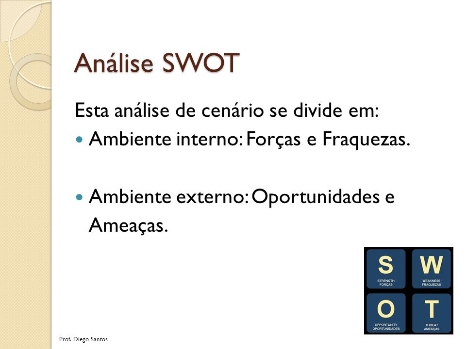 Análise SWOT Esta análise de cenário se divide em: