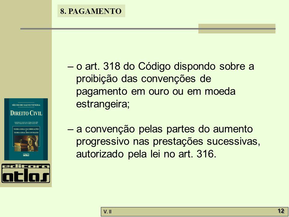 – o art. 318 do Código dispondo sobre a proibição das convenções de pagamento em ouro ou em moeda estrangeira;