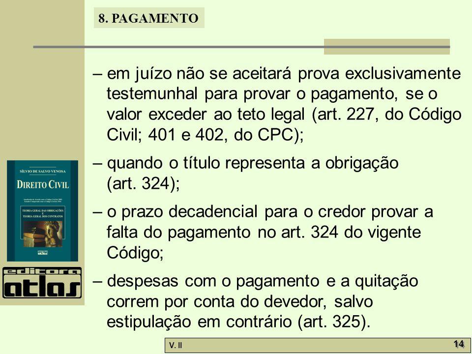 – em juízo não se aceitará prova exclusivamente testemunhal para provar o pagamento, se o valor exceder ao teto legal (art. 227, do Código Civil; 401 e 402, do CPC);