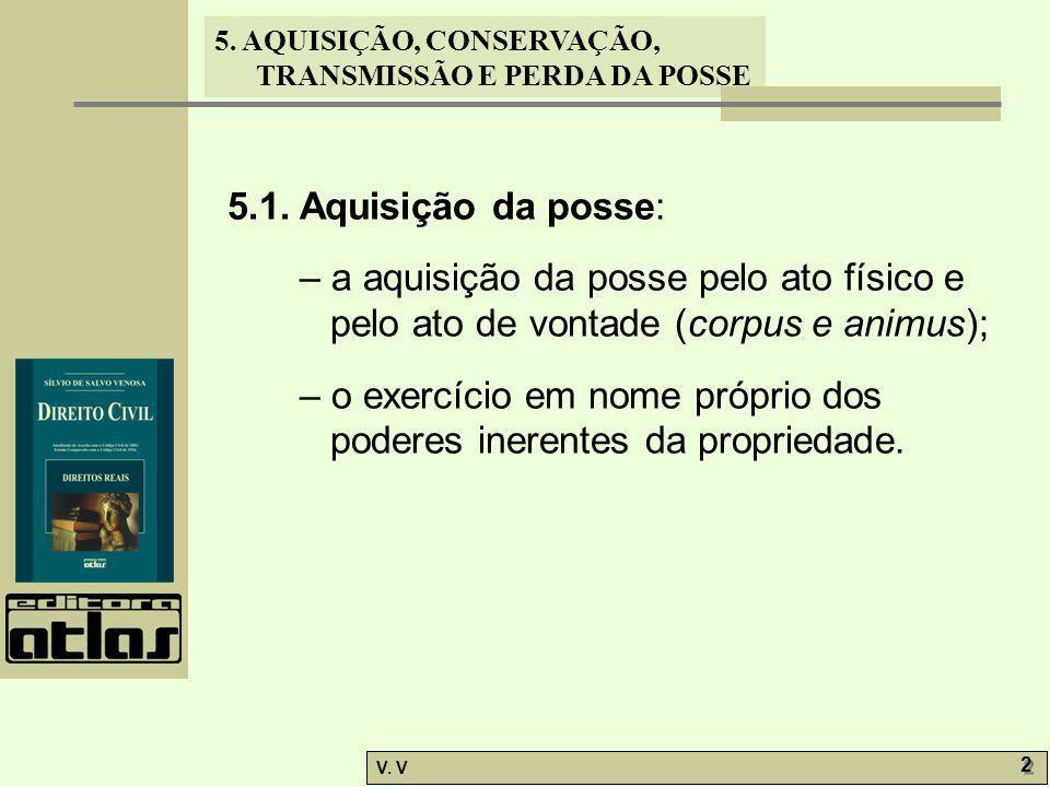 5.1. Aquisição da posse: – a aquisição da posse pelo ato físico e pelo ato de vontade (corpus e animus);