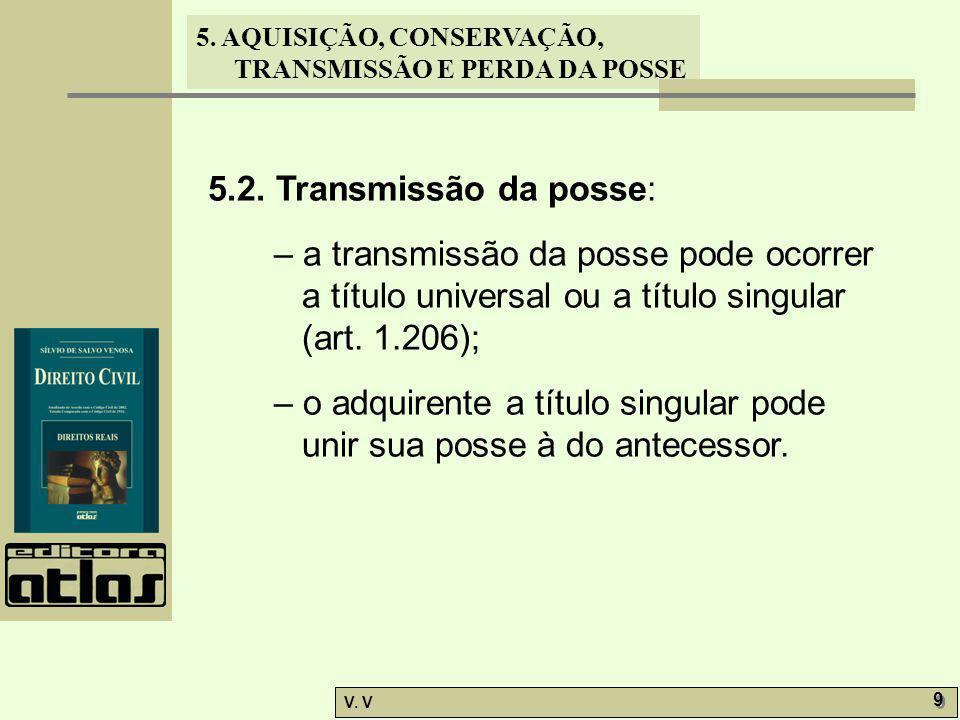 5.2. Transmissão da posse: – a transmissão da posse pode ocorrer a título universal ou a título singular (art. 1.206);
