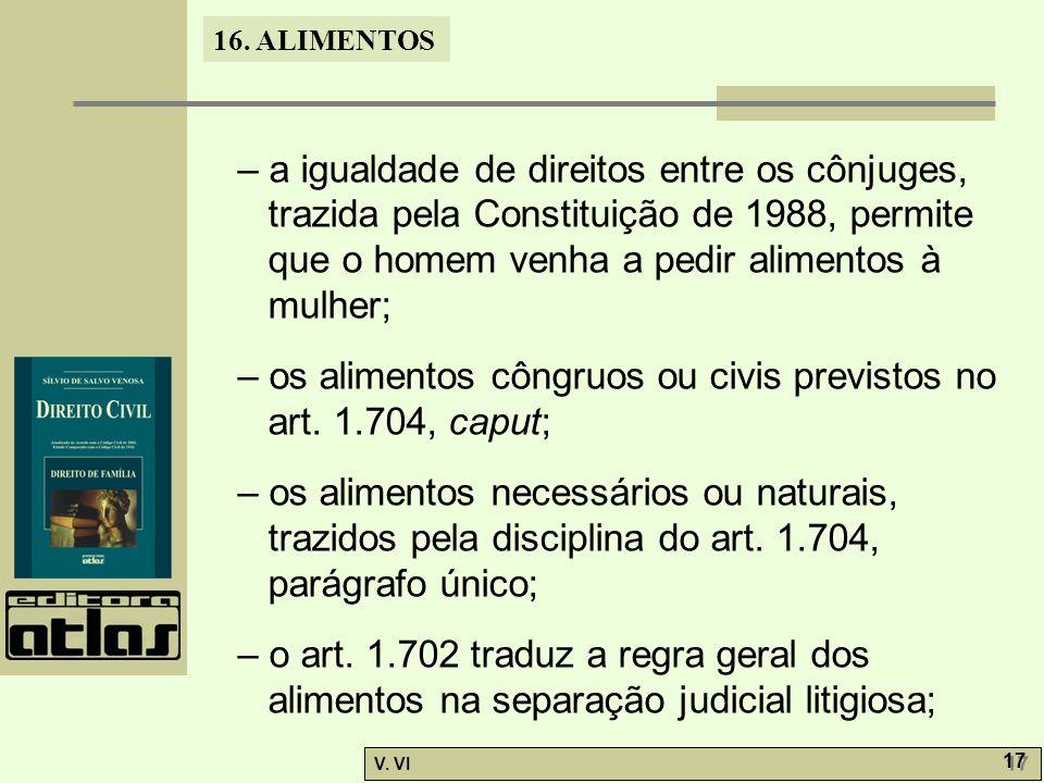 – a igualdade de direitos entre os cônjuges, trazida pela Constituição de 1988, permite que o homem venha a pedir alimentos à mulher;