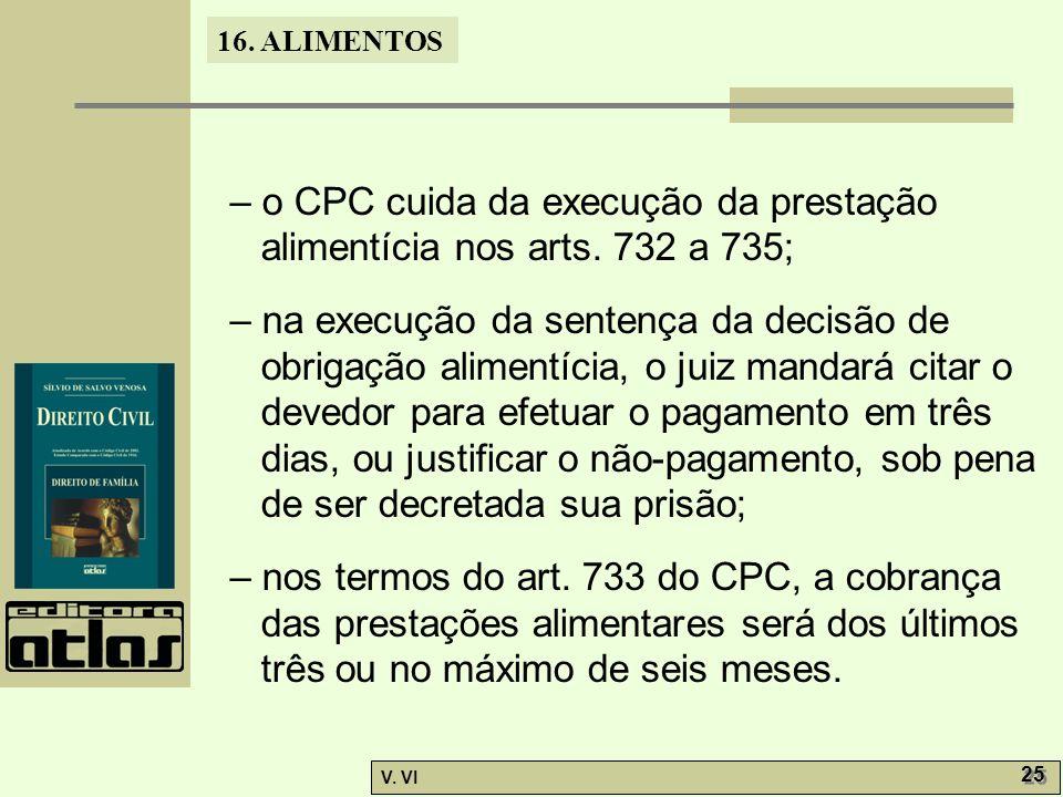 – o CPC cuida da execução da prestação alimentícia nos arts. 732 a 735;