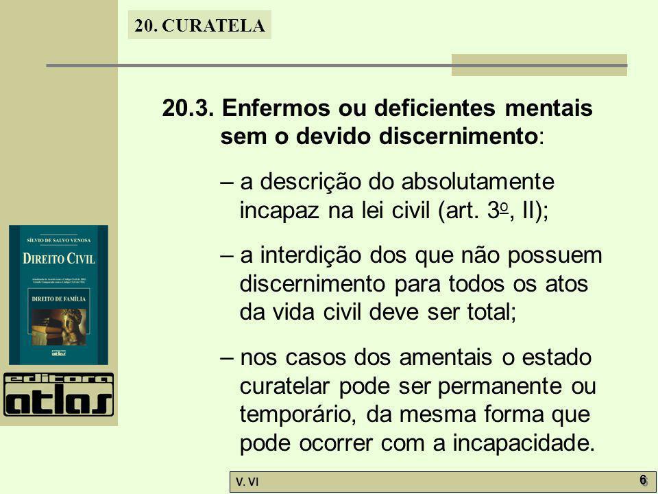 20.3. Enfermos ou deficientes mentais sem o devido discernimento: