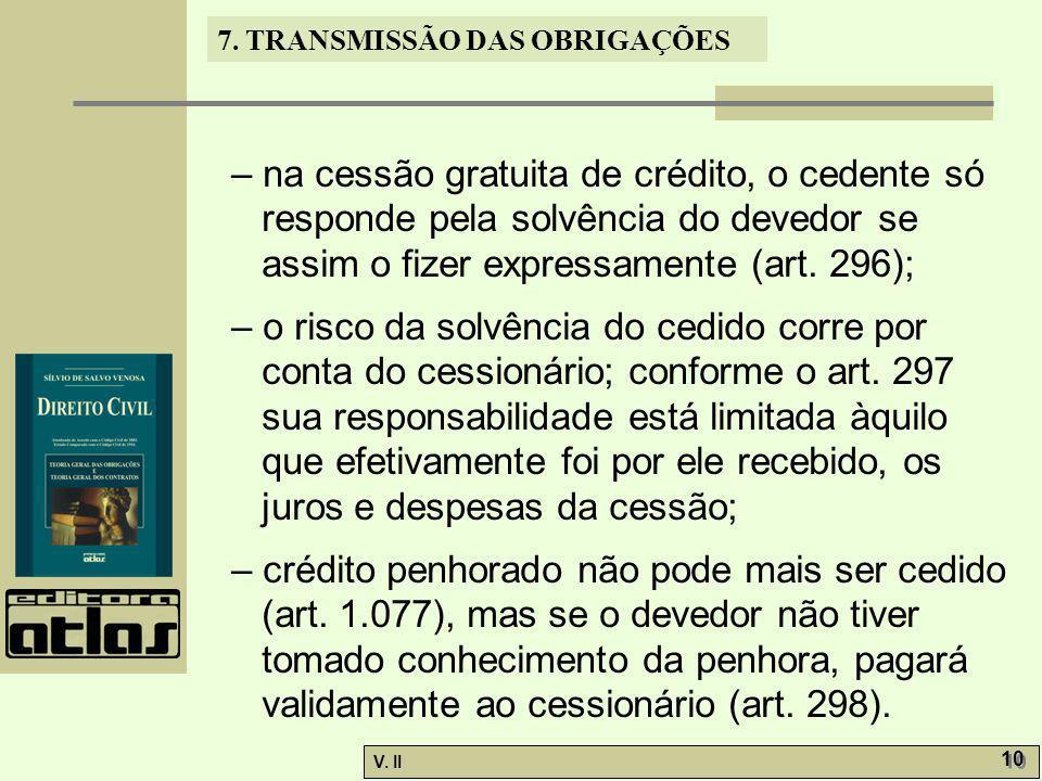 – na cessão gratuita de crédito, o cedente só responde pela solvência do devedor se assim o fizer expressamente (art. 296);