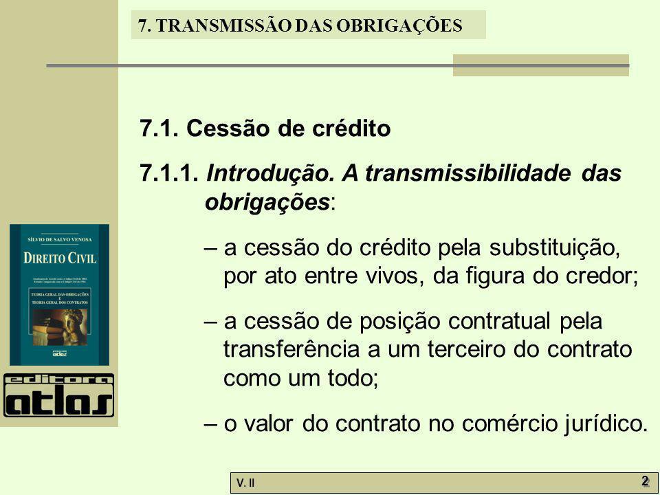 7.1. Cessão de crédito 7.1.1. Introdução. A transmissibilidade das obrigações: