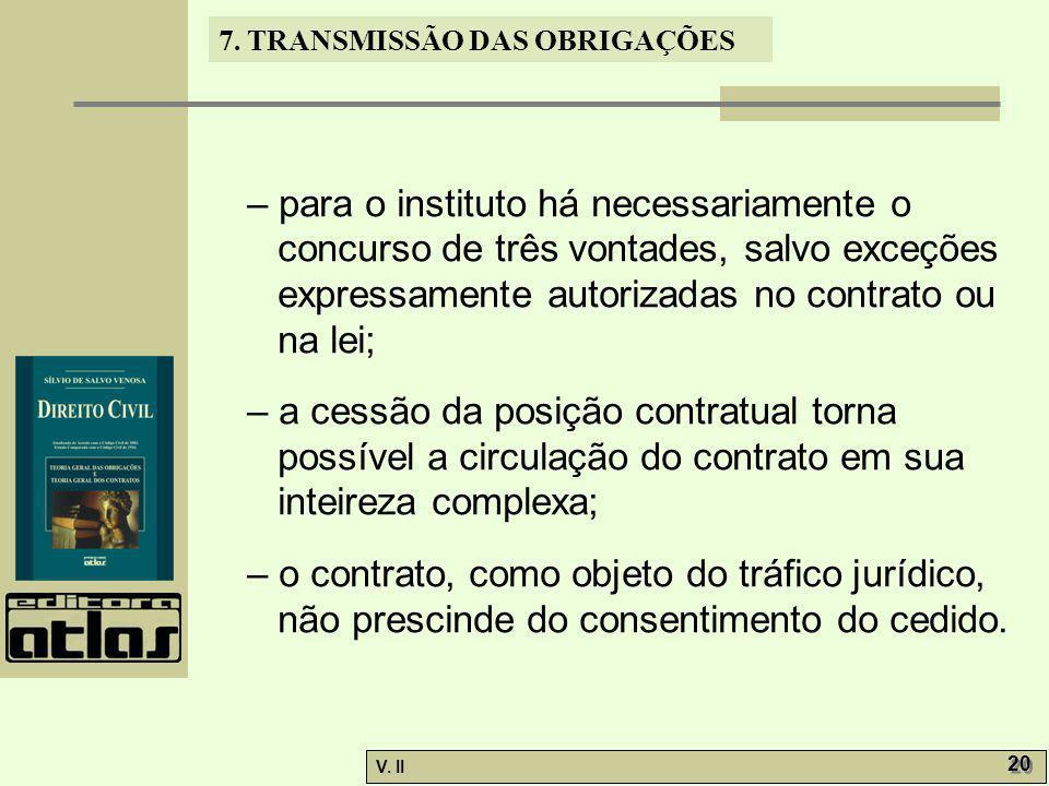 – para o instituto há necessariamente o concurso de três vontades, salvo exceções expressamente autorizadas no contrato ou na lei;