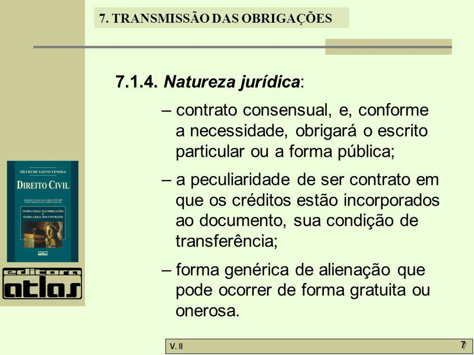 7.1.4. Natureza jurídica: – contrato consensual, e, conforme a necessidade, obrigará o escrito particular ou a forma pública;