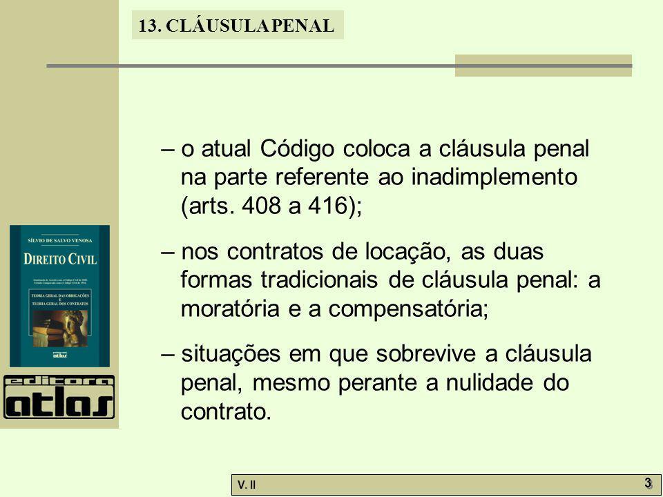 – o atual Código coloca a cláusula penal na parte referente ao inadimplemento (arts. 408 a 416);