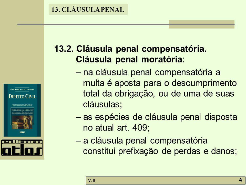 13.2. Cláusula penal compensatória. Cláusula penal moratória:
