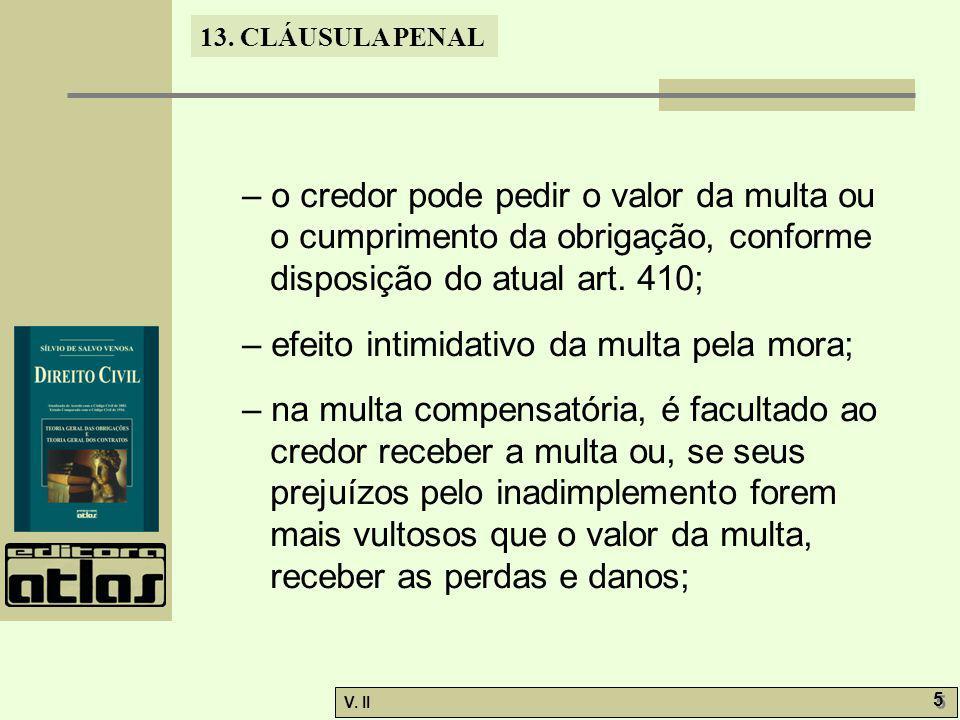 – o credor pode pedir o valor da multa ou o cumprimento da obrigação, conforme disposição do atual art. 410;