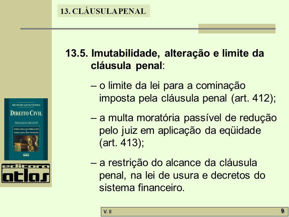 13.5. Imutabilidade, alteração e limite da cláusula penal: