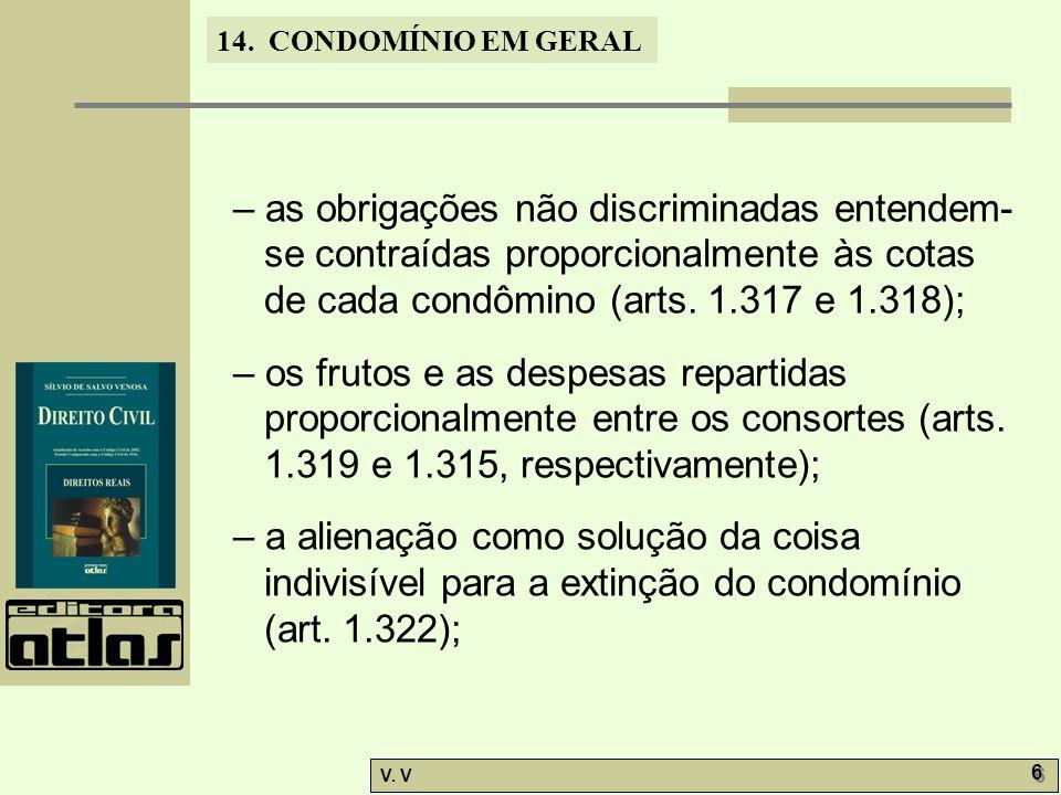 – as obrigações não discriminadas entendem-se contraídas proporcionalmente às cotas de cada condômino (arts. 1.317 e 1.318);