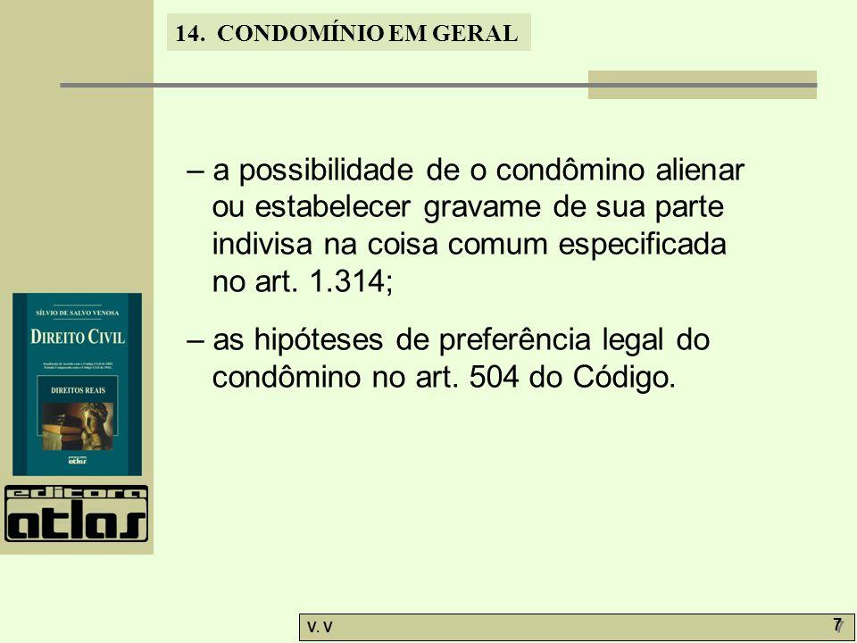 – a possibilidade de o condômino alienar ou estabelecer gravame de sua parte indivisa na coisa comum especificada no art. 1.314;